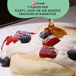 7 Places for Fluffy, Light-As-Air Soufflé Pancakes in Singapore