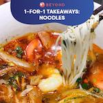 1-for-1 Takeaways: Noodles