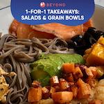 1-for-1 Takeaways: Salads & Grain Bowls